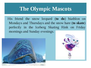 The Olympic Mascots His friend the snow leopard (to do) biathlon on Mondays a