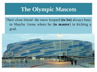 The Olympic Mascots Their close friend the snow leopard (to be) always busy i
