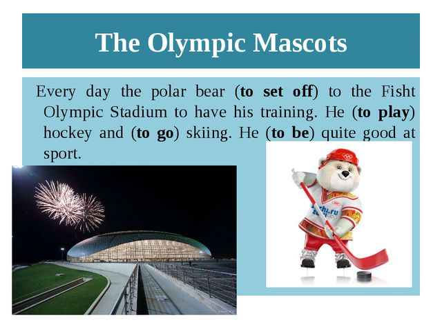 The Olympic Mascots Every day the polar bear (to set off) to the Fisht Olympi...