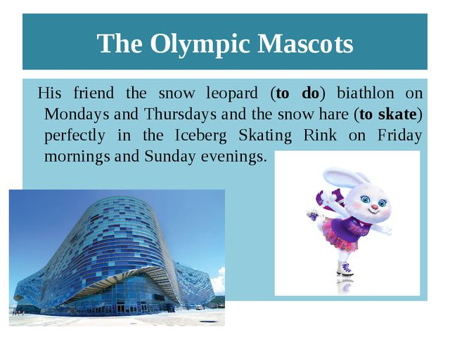 The Olympic Mascots His friend the snow leopard (to do) biathlon on Mondays a...