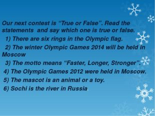 "Our next contest is ""True or False"". Read the statements and say which one i"
