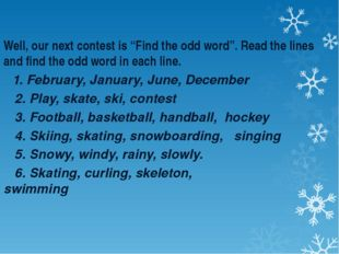"Well, our next contest is ""Find the odd word"". Read the lines and find the o"