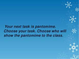 Your next task is pantomime. Choose your task. Choose who will show the pant