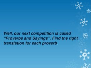 "Well, our next competition is called ""Proverbs and Sayings"". Find the right"
