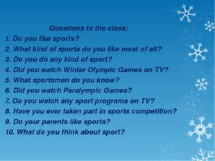 Questions to the class: 1. Do you like sports? 2. What kind of sports do you