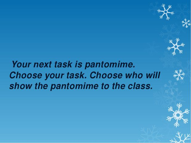 Your next task is pantomime. Choose your task. Choose who will show the pant...