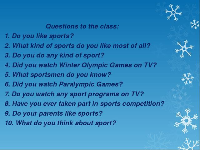 Questions to the class: 1. Do you like sports? 2. What kind of sports do you...