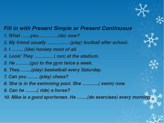 Fill in with Present Simple or Present Continuous. 1. What ……you………….(do) no...