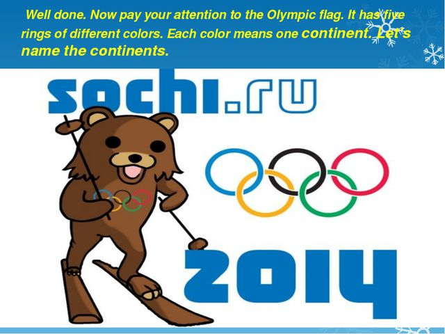 Well done. Now pay your attention to the Olympic flag. It has five rings of...