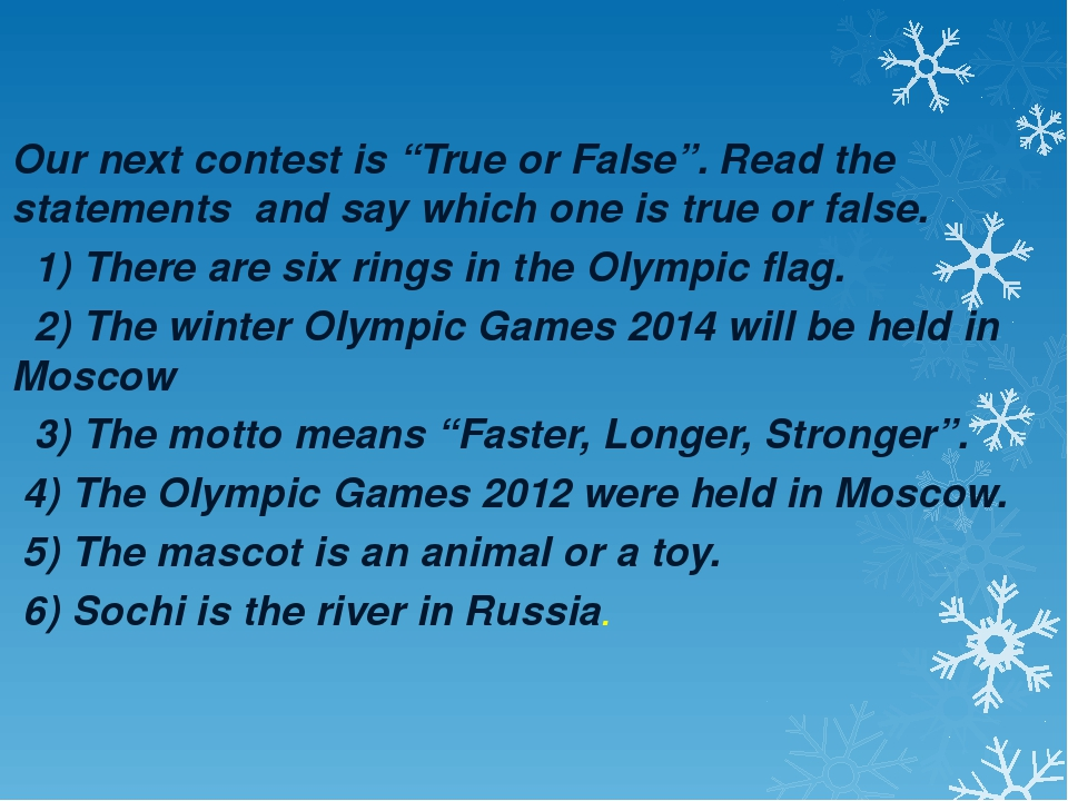 "Our next contest is ""True or False"". Read the statements and say which one i..."