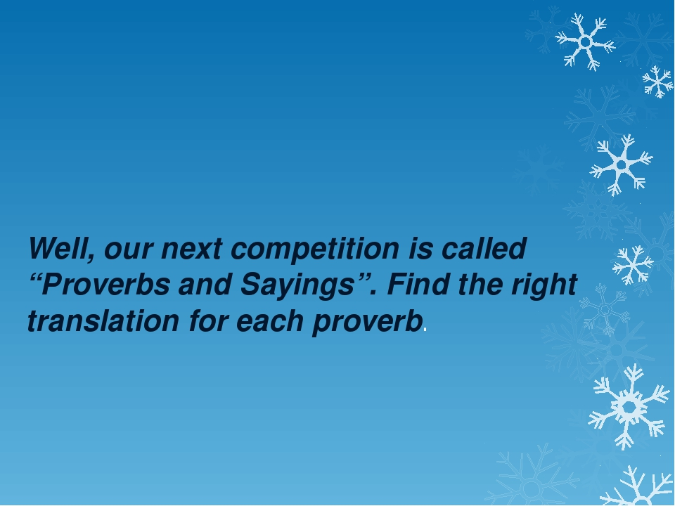 "Well, our next competition is called ""Proverbs and Sayings"". Find the right..."