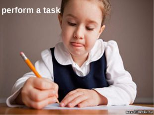 perform a task