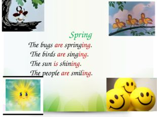 Spring The bugs are springing. The birds are singing. The sun is shining. Th