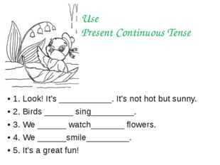 Use Present Continuous Tense 1. Look! It's ___________. It's not hot but sunn