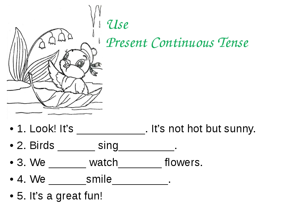 Use Present Continuous Tense 1. Look! It's ___________. It's not hot but sunn...