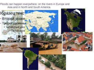 c Floods can happen everywhere: on the rivers in Europe and Asia and in North