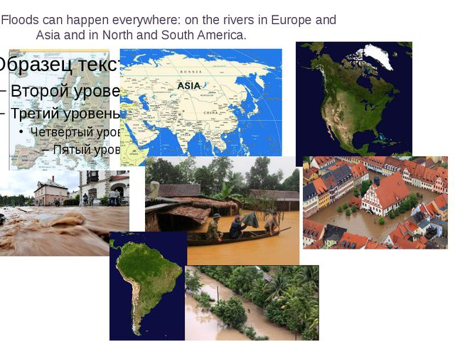 c Floods can happen everywhere: on the rivers in Europe and Asia and in North...