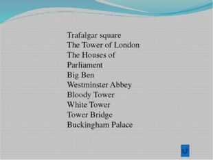 Trafalgar square The Tower of London The Houses of Parliament Big Ben Westmin