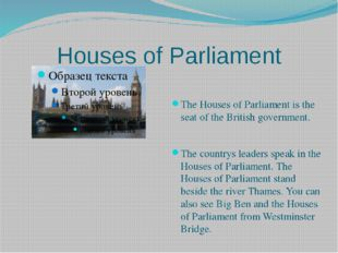 Houses of Parliament The Houses of Parliament is the seat of the British gove