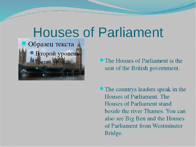 Houses of Parliament The Houses of Parliament is the seat of the British gove...