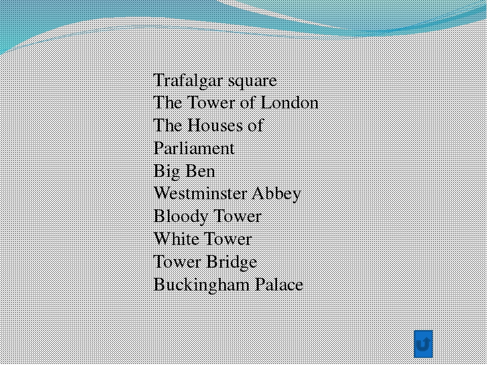 Trafalgar square The Tower of London The Houses of Parliament Big Ben Westmin...