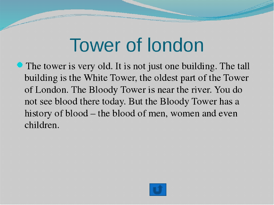 Tower of london The tower is very old. It is not just one building. The tall...