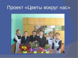 Проект «Цветы вокруг нас»