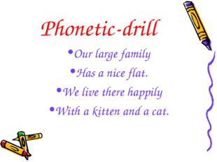 Phonetic-drill Our large family Has a nice flat. We live there happily With a