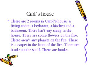 Carl's house There are 2 rooms in Carol's house: a living room, a bedroom, a