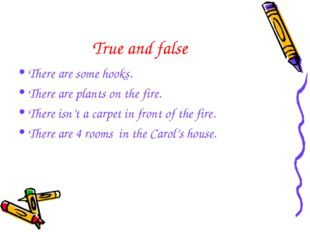 True and false There are some hooks. There are plants on the fire. There isn'