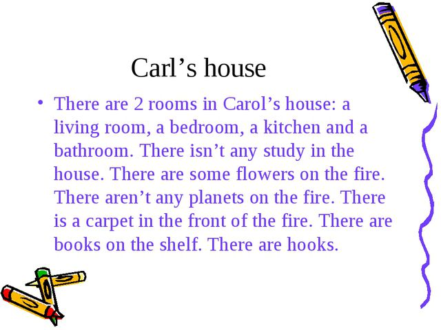 Carl's house There are 2 rooms in Carol's house: a living room, a bedroom, a...
