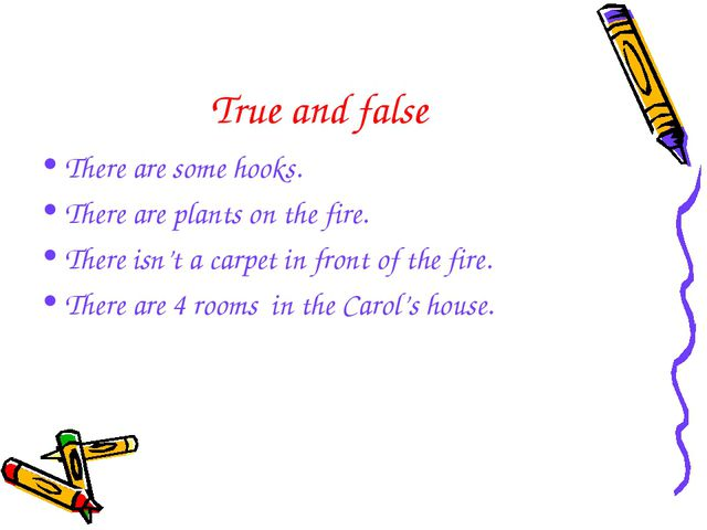 True and false There are some hooks. There are plants on the fire. There isn'...