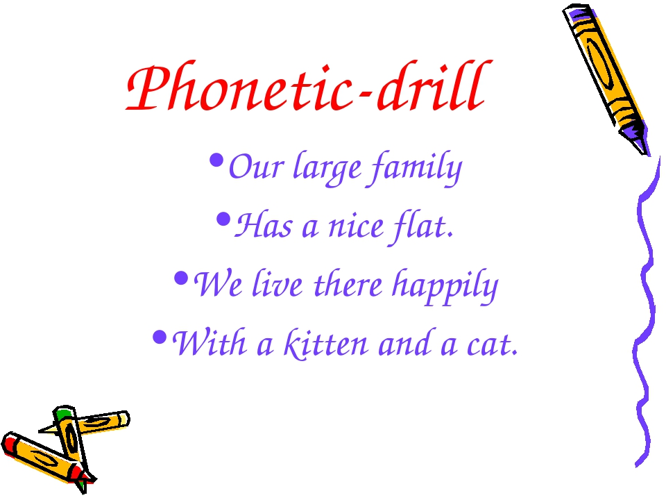 Phonetic-drill Our large family Has a nice flat. We live there happily With a...