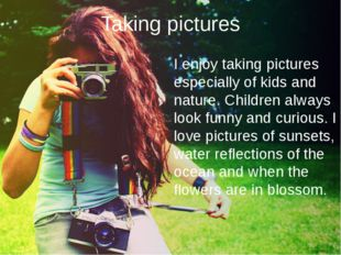 Taking pictures I enjoy taking pictures especially of kids and nature. Childr
