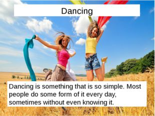 Dancing Dancing is something that is so simple. Most people do some form of i