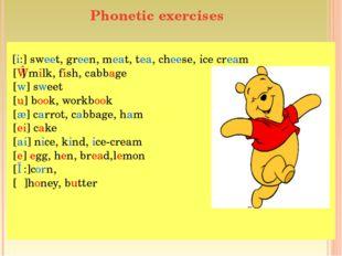 Phonetic exercises [i:] sweet, green, meat, tea, cheese, ice cream [ɪ] milk,
