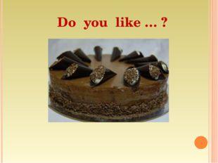 Do you like … ?