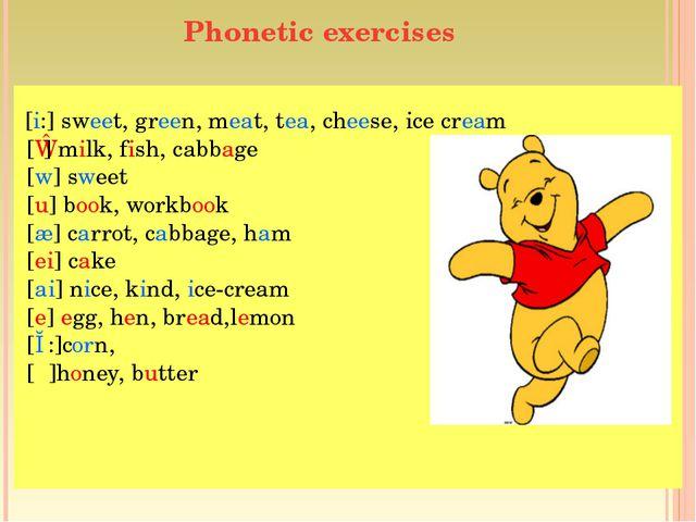 Phonetic exercises [i:] sweet, green, meat, tea, cheese, ice cream [ɪ] milk,...