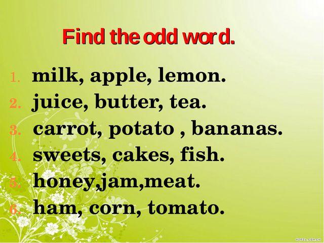 Find the odd word. milk, apple, lemon. juice, butter, tea. carrot, potato ,...