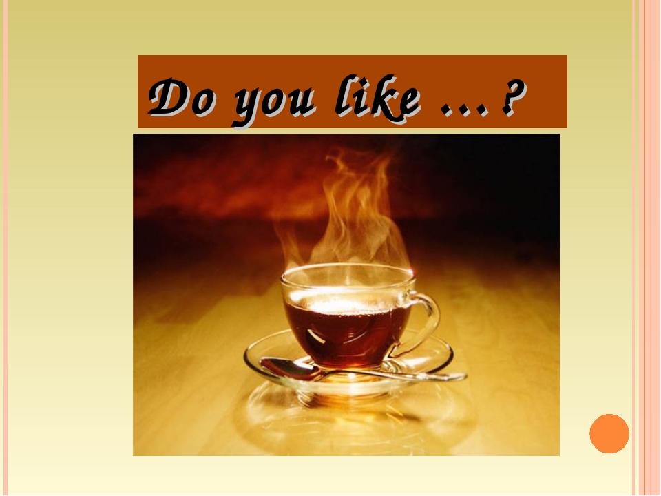 Do you like …?