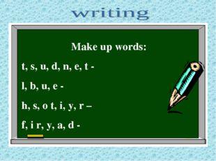 Make up words: t, s, u, d, n, e, t - l, b, u, e - h, s, o t, i, y, r – f, i r