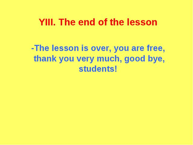 YIII. The end of the lesson -The lesson is over, you are free, thank you very...