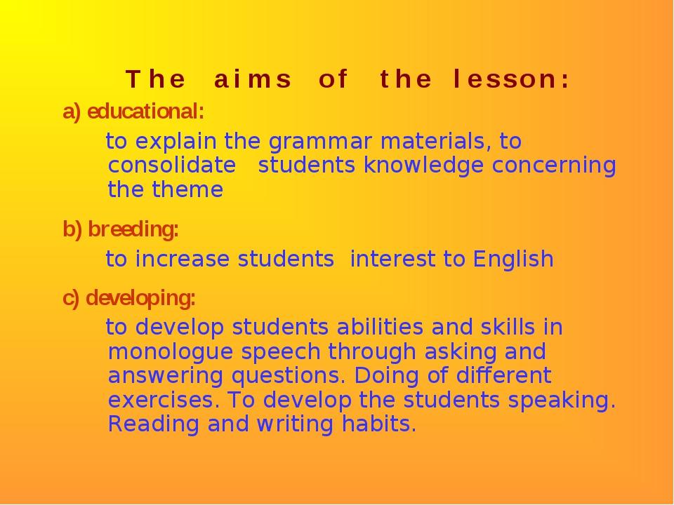 T h e a i m s o f t h e l e s s o n : a) educational: to explain the grammar...