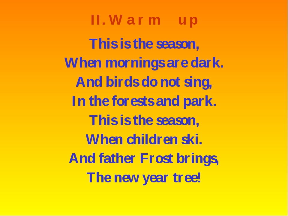 II. W a r m u p This is the season, When mornings are dark. And birds do not...