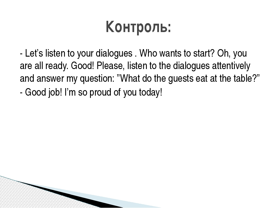 - Let's listen to your dialogues . Who wants to start? Oh, you are all ready....