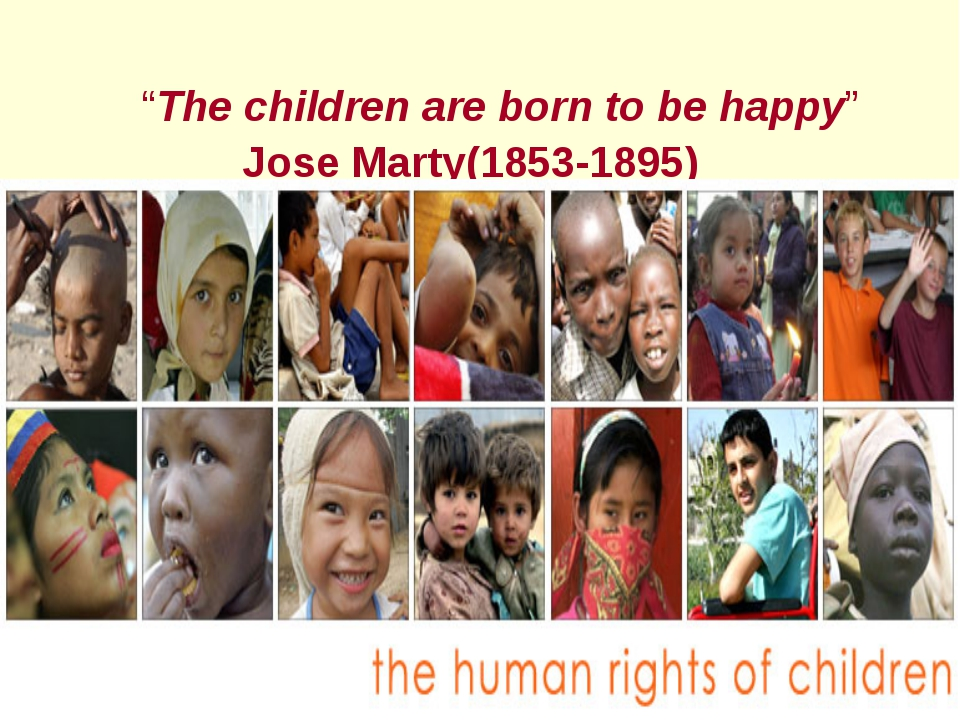 """The children are born to be happy"" Jose Marty(1853-1895)"
