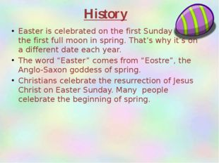 Easter is celebrated on the first Sunday after the first full moon in spring.