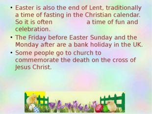 Easter is also the end of Lent, traditionally a time of fasting in the Christ