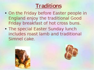 On the Friday before Easter people in England enjoy the traditional Good Frid