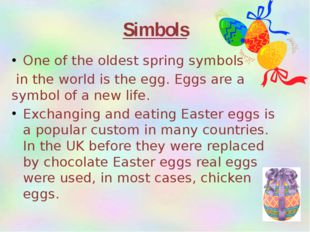 Simbols One of the oldest spring symbols in the world is the egg. Eggs are a